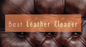 Best Leather Cleaners – 2018 Reviews and Top Picks